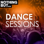 Nothing But... Dance Sessions Vol 13