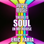 Eric Faria Presents: There Is Soul In My House Vol 42