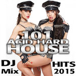 101 Acid Hard House DJ Mix Hits 2015 (unmixed tracks)