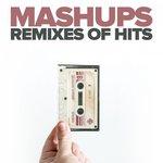 Mashups (Remixes Of Hits)