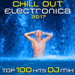 Chill Out Electronica 2017 Top 100 Hits DJ Mix