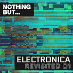 Nothing But... Electronica Revisited Vol 01