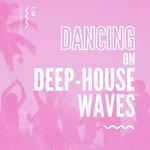 Dancing On Deep-House Waves Vol 2