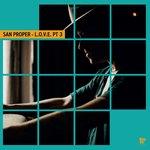 San Proper & The Love Presents L.O.V.E. Pt 3