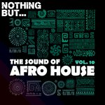 Nothing But... The Sound Of Afro House Vol 10