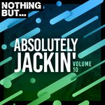 Nothing But... Absolutely Jackin' Vol 10