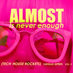 Almost Is Never Enough Vol 2: Tech House Rockets