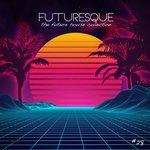 Futuresque: The Future House Collection Vol  8