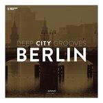 Deep City Grooves Berlin Vol 7