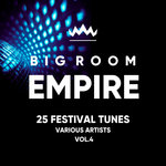 Big Room Empire (Festival Tunes) Vol 4