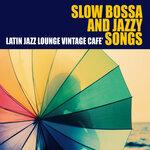 Slow Bossa & Jazzy Songs