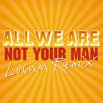 Not Your Man (Locum Remix)