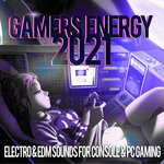 Gamers Energy 2021 - Electro & EDM Sounds For Console & PC Gaming