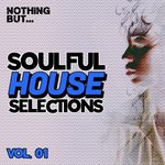 Nothing But... Soulful House Selections, Vol 01