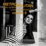 Metropolitan The Urban Lounge Selection Vol 6