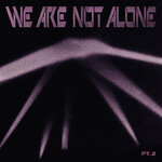 We Are Not Alone Part 2