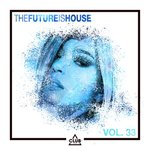 The Future Is House Vol 33