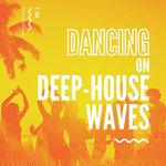Dancing On Deep-House Waves Vol 3