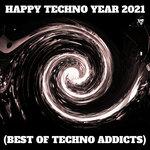 HAPPY TECHNO YEAR 2021 (BEST OF TECHNO ADDICTS)