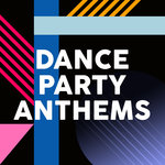 Dance Party Anthems