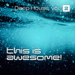 This Is Awesome: Deep House Vol 2