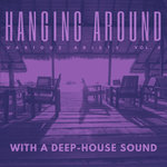 Hanging Around With A Deep-House Sound Vol 4