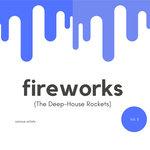 Fireworks (The Deep-House Rockets) Vol 3
