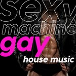 Sexy Machine Gay House Music