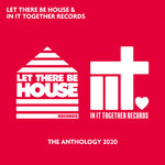Let There Be House & In It Together Records: The Anthology 2020