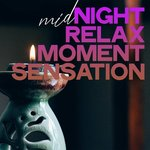 Midnight Relax Moment Sensation (Sensation Electronic Lounge Music Night Relax)