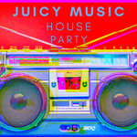 Juicy Music House Party