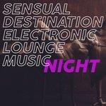 Sensual Destination Electronic Lounge Music Night