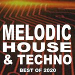 Melodic House & Techno The Best Of 2020 (The Best & Most Rated Charts Hits Of 2020)