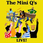 The Mini Q's Live!