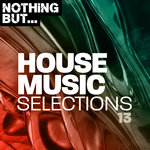 Nothing But... House Music Selections Vol 13
