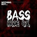 Nothing But... Bass Mode Vol 02