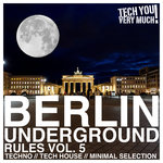 Berlin Underground Rules Vol 5 (Techno, Tech House, Minimal Selection)