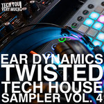 Ear Dynamics Vol 4 (Twisted Tech House Sampler)