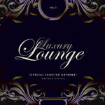 Luxury Lounge (Special Selected Anthems) Vol 3