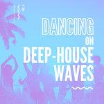 Dancing On Deep-House Waves Vol 4
