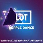 Lot Purple Dance (Super Hits Dance House Music Winter 2020)