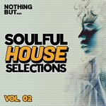 Nothing But... Soulful House Selections Vol 02