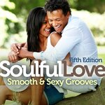 Soulful Love: Smooth & Sexy Grooves (Fifth Edition)