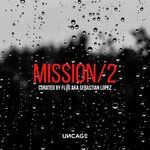 Uncage Mission 02 (Curated By Flug Aka Sebastian Lopez)