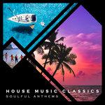 House Music Classics - Soulful Anthems Vol 1