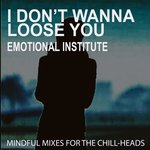 I Don't Wanna Loose You: Emotional Institute
