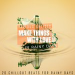 Make Things With Love - In Rainy Days