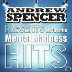 Andrew Spencer Presents My Favorite Mental Madness Hits