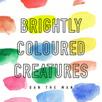Brightly Coloured Creatures