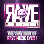 The Very Best Of Rave Muzik Ever!